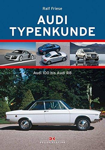 Audi Typenkunde Audi 100 bis audi R8