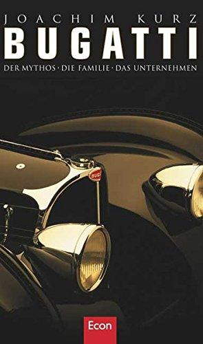 Bugatti: Der Mythos - Die Familie - Das Unternehmen