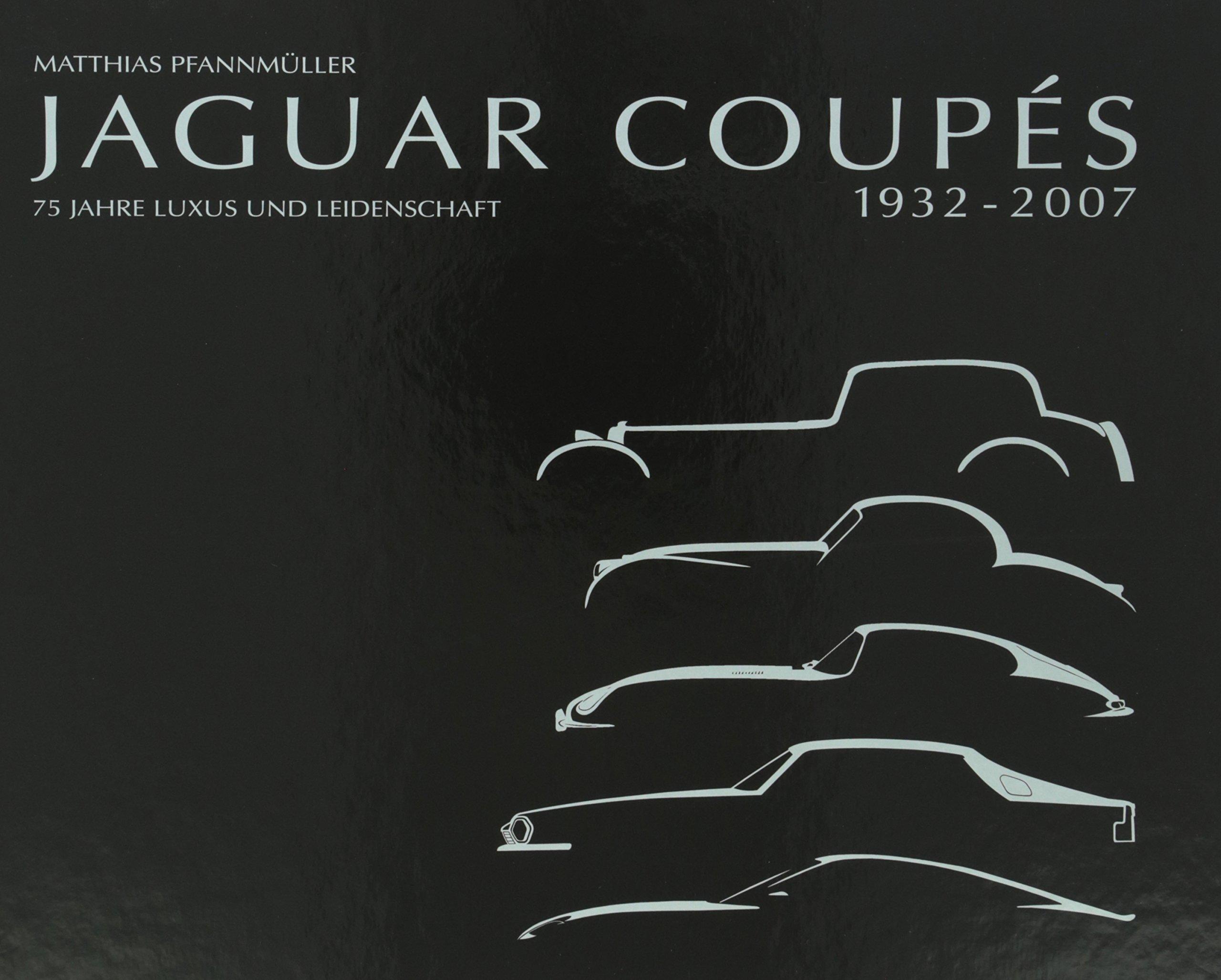 Jaguar Coupes 1932-2007: 75 Jahre Luxus und Leidenschaft