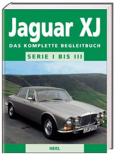 Jaguar XJ - Serie I bis III: Das komplette Begleitbuch