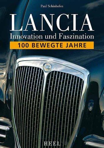 Lancia - Innovation und Faszination: 100 bewegte Jahre