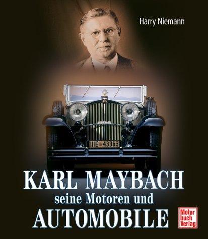 Karl Maybach seine Motoren und Automobile