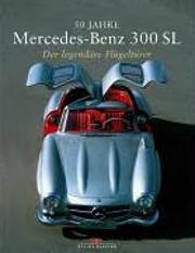 50 Jahre Mercedes-Benz 300 SL. Der legendäre Flügeltürer