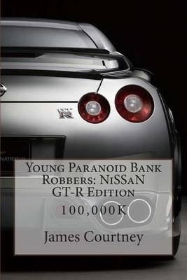 Young Paranoid Bank Robbers : Nissan GT-R Edition